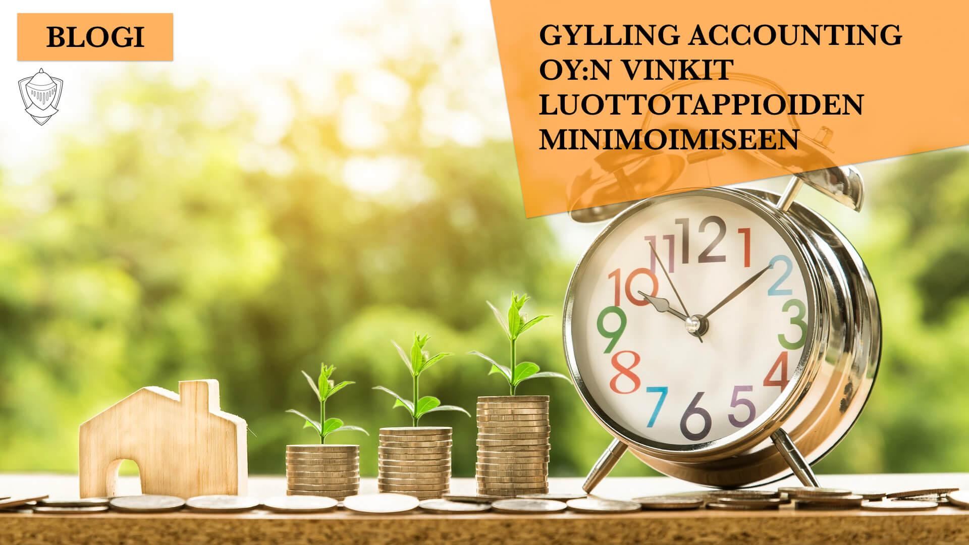 Ennakointi, varhainen puuttuminen ja säännöllisyys - Gylling Accounting Oy:n vinkit luottotappioiden minimoimiseen